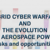 Hybrid Cyber Warfare and the evolution of Aerospace Power
